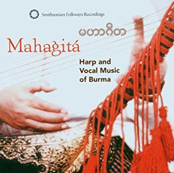 Mahagita_Harp and Vocal Music of Burma