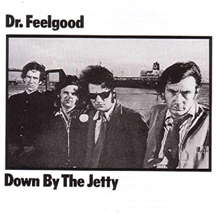 DrFeelgood_Down by the Jetty