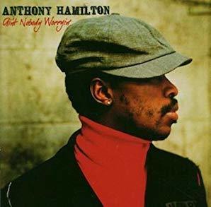 ANTHONY HAMILTON「AINT NOBODY WORRYIN」